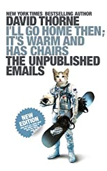 I'll Go Home Then; It's Warm and Has Chairs: The Unpublished Emails (English Edition)