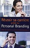 Réussir sa carrière grâce au Personal Branding: Gérer son identité et sa réputation professionelles