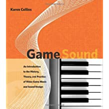 Game Sound: An Introduction to the History, Theory, and Practice of Video Game Music and Sound Design 1st (first) by Collins, Karen (2008) Hardcover