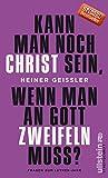 Heiner Geißler ´Kann man noch Christ sein, wenn man an Gott zweifeln muss?: Fragen zum Luther-Jahr´ bestellen bei Amazon.de