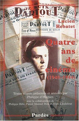 Quatre ans de cinéma (1940-1944) par Lucien Rebatet, P d' Hugues