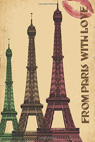 From Paris With Love: Beautiful France French Paris Travel Notebook - 120 Blank Lined Paper Eiffel Tower Eiffelturm Kiss Kisses In Love Louvre Vacation Diary Journal -