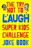 #6: The Try Not To Laugh Super Kids Challenge Joke Book