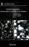 White Dwarfs: Cosmological and Galactic Probes (Astrophysics and Space Science Library (332), Band 332) -
