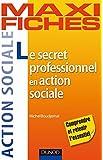 Maxi fiches. Le secret professionnel en action sociale