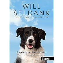 Will sei Dank: Memoiren einer Frau mit Hund