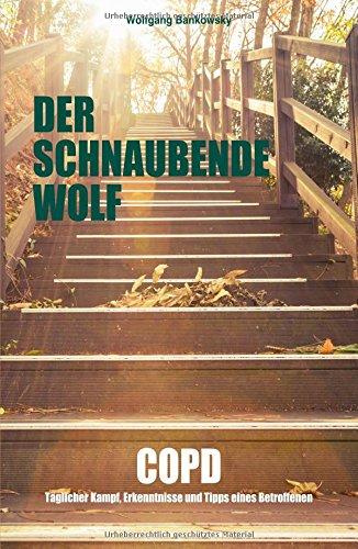 Der schnaubende Wolf: COPD - Täglicher Kampf, Erkenntnisse und Tipps eines Betroffenen