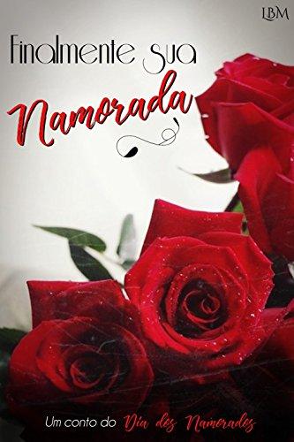 Finalmente sua Namorada: (Conto) (Portuguese Edition) por Letícia  B. Mendes