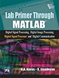 Lab Primer Through Matlab: Digital Signal Processing, Digital Image Processing, Digital Signal Processor and Digital Communication
