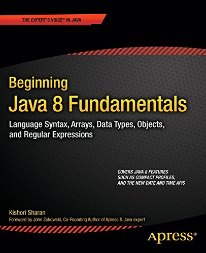 Beginning Java 8 Fundamentals: Language Syntax, Arrays, Data Types, Objects, and Regular Expressions by Kishori Sharan (20-Jun-2014) Paperback