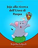 Libro per bambini: Jojo alla ricerca dell?Uovo di Pasqua: Libro illustrato per bambini. Libri per bambini tra 4 e 8 anni.Italian picture book for kids ... per bambini.Italian kids book: Volume 11