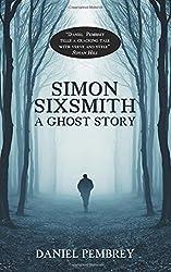 Simon Sixsmith: A Ghost Story by Daniel Pembrey (2014-12-25)