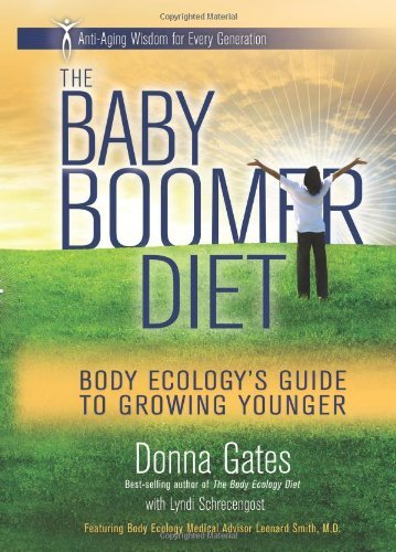 The Baby Boomer Diet: Body Ecology's Guide to Growing Younger: Anti-Aging Wisdom for Every Generation by Donna Gates (2011-10-11)