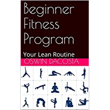 Beginner Fitness Program: Your Lean Routine (Step Leading To Complete Fitness Book 1) (English Edition)