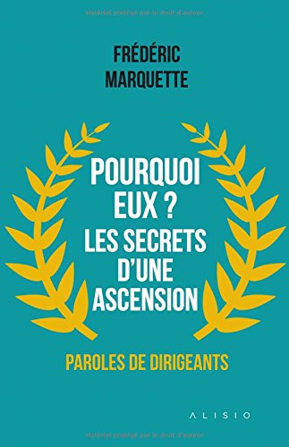 Pourquoi eux ? Les secrets d'une ascension, paroles de dirigeants