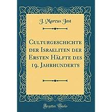 Culturgeschichte der Israeliten der Ersten Hälfte des 19. Jahrhunderts (Classic Reprint)