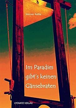 Im Paradies gibt´s keinen Gänsebraten: Verbrechen, Prozesse und Begebenheiten im historischen Leipzig von [Kotte, Henner]