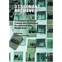 Dissonant Archives: Contemporary Visual Culture and Contested Narratives in the Middle East (Ibraaz Series)