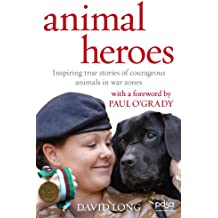 Animal Heroes: Inspiring true stories of courageous animals