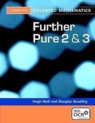Further Pure 2 and 3 for OCR (Cambridge Advanced Level Mathematics) by Neill, Hugh, Quadling, Douglas (2005)