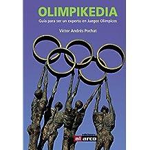 Olimpikedia: Guía para ser un experto en Juegos Olímpicos (Spanish Edition)