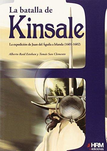 La Batalla de Kinsale: la expedición de Juan del Águila a Irlanda, 1601-1602 (H de Historia)