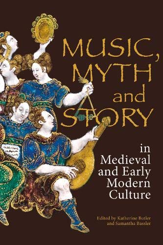 Music, Myth and Story in Medieval and Early Modern Europe (Studies in Medieval and Renaissance...