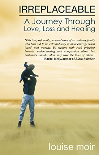 Irreplaceable a journey through love loss and healing ebook irreplaceable a journey through love loss and healing by moir louise fandeluxe Ebook collections