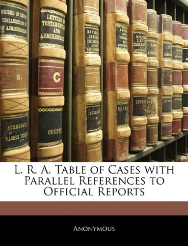 L. R. A. Table of Cases with Parallel References to Official Reports por Anonymous