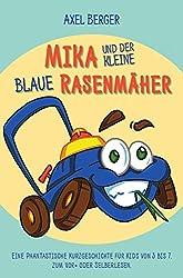 Mika und der kleine blaue Rasenmäher: Eine phantastische Kurzgeschichte für Kids von 3-7 zum Vor- oder Selberlesen.
