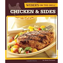 Weber's On the Grill: Chicken & Sides: Over 100 Fresh, Great Tasting Recipes by Purviance, Jamie (2010) Paperback