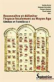 Reconnaître et délimiter l'espace localement au moyen-âge: Limites et frontières (vol I)