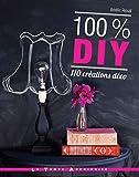 100 % DIY 110 créations déco...