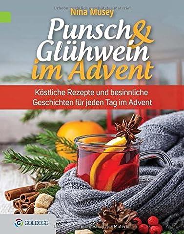 Punsch & Glühwein im Advent, 2. Auflage: Köstliche Rezepte und besinnliche Geschichten für jeden Tag im Advent (Goldegg Leben und Gesundheit)