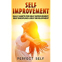 Self Improvement: Daily Habits For Self Improvement, Self Discipline & Self Development (Self Improvement,Self Acceptance,Self Confidence,Self Esteem,Self Confidence,Happiness,Depression Book 1)