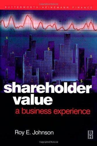 Shareholder Value - A Business Experience (Quantitative Finance) by RoyE. Johnson BA Upsala College;MBA Rutgers University. (2001-11-20)