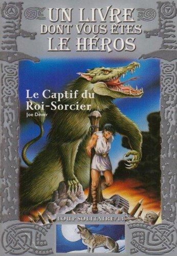 Le Captif du Roi-Sorcier: Loup Solitaire / 14 par Joe Dever