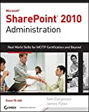 Microsoft SharePoint 2010 Administration: Real World Skills for MCITP Certification and Beyond (Exam 70-668)...