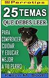 @Perrotips: 25 temas que debes leer: Para comprender, cuidar y educar mejor a tu perro