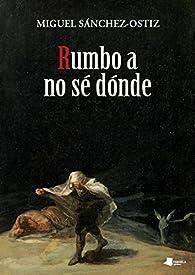 Rumbo a no sé dónde par Miguel Sánchez-Ostiz