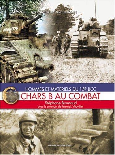Chars B au combat. : Hommes et matériels du 15e BCC