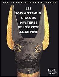 Les soixante-dix grands mystères de l'Egypte ancienne