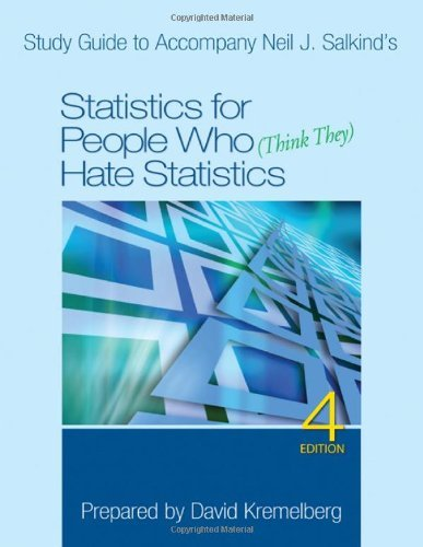 Study Guide to Accompany Neil J. Salkind's Statistics for People Who (Think They) Hate Statistics, 4: Written by Neil J. Salkind, 2011 Edition, (4th Revised edition) Publisher: SAGE Publications, Inc [Paperback]