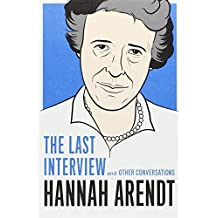 Hannah Arendt: The Last Interview by Hannah Arendt (2013-12-05)