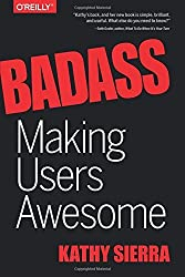 Badass: Making Users Awesome by Kathy Sierra (2015-02-23)