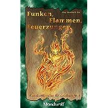 Funken, Flammen, Feuerzungen: Fantastische Erzählungen