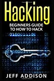 Hacking: Beginners Guide to How to Hack