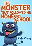 The Monster That Followed Me Home From School by Kate Clary