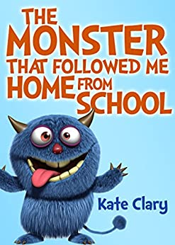 The Monster That Followed Me Home From School by [Clary, Kate]