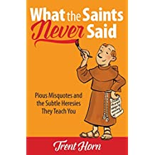 What the Saints Never Said: Pious Misquotes and Subtle Heresies (English Edition)